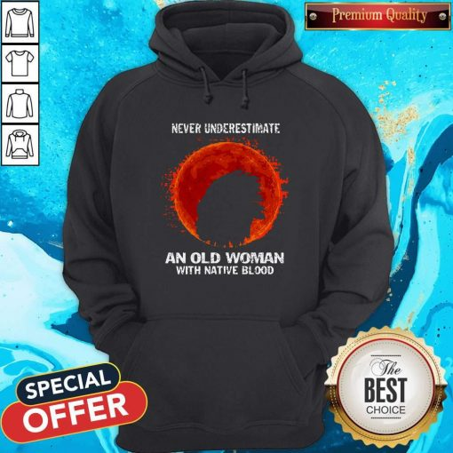 Never Underestimate An Old Woman With Native Blood Moon Hoodiea