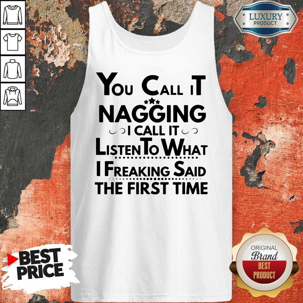 You Call It Nagging I Call It Listen To What I Freaking Said The First Time ShirtYou Call It Nagging I Call It Listen To What I Freaking Said The First Time  Tank Top
