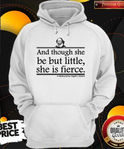 And Though She Be But Little She Is Fierce A Midsummer Night's Dream Hoodiea