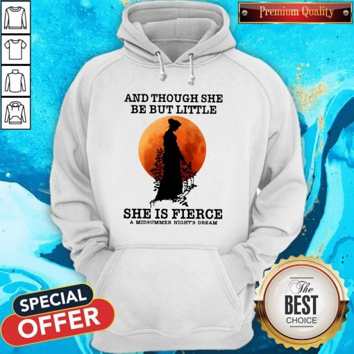 And Though She Be But Little She Is Fierce A Midsummer Night's Dream Moon Hoodiea