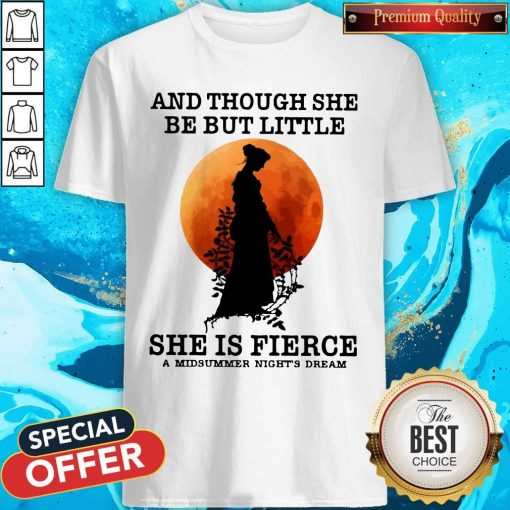 And Though She Be But Little She Is Fierce A Midsummer Night's Dream Moon Shirt