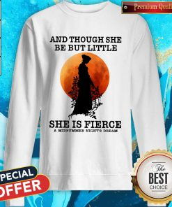 And Though She Be But Little She Is Fierce A Midsummer Night's Dream Moon Sweatshirt