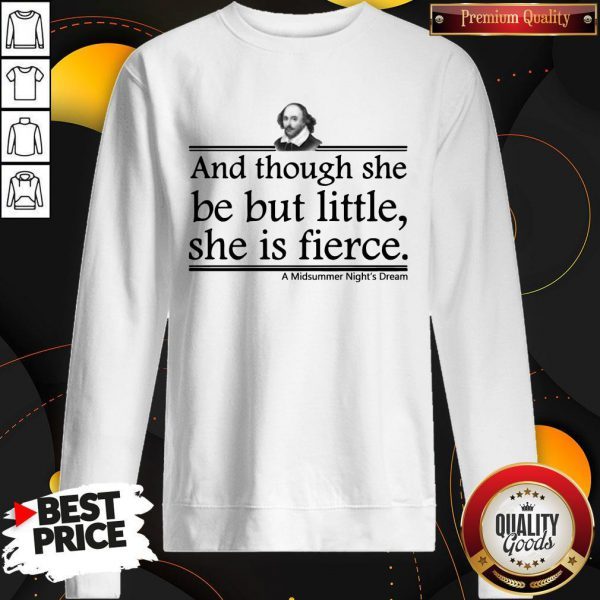 And Though She Be But Little She Is Fierce A Midsummer Night's Dream Sweatshirt