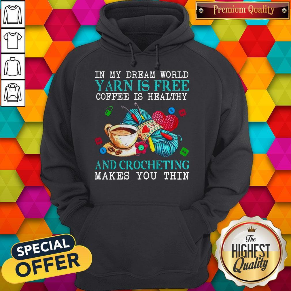 Awesome In My Dream World Yarn Is Free Coffee Is Healthy Hoodie