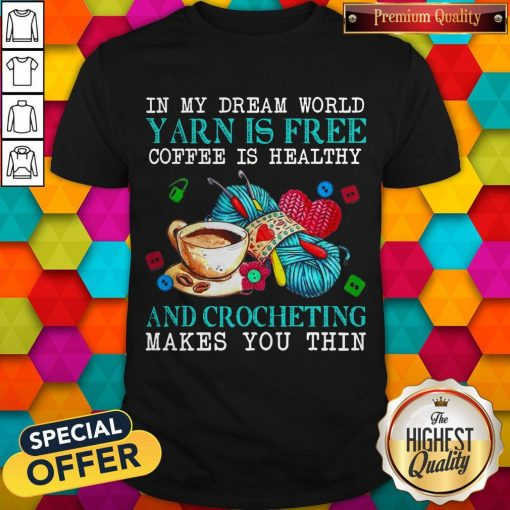 Awesome In My Dream World Yarn Is Free Coffee Is Healthy Shirt