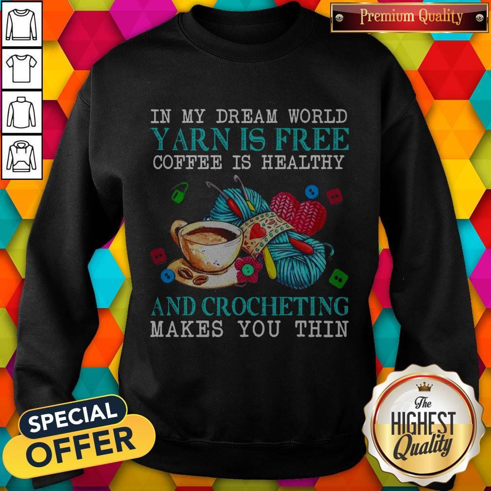 Awesome In My Dream World Yarn Is Free Coffee Is Healthy Sweatshirt