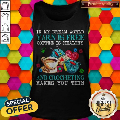 Awesome In My Dream World Yarn Is Free Coffee Is Healthy Tank Top