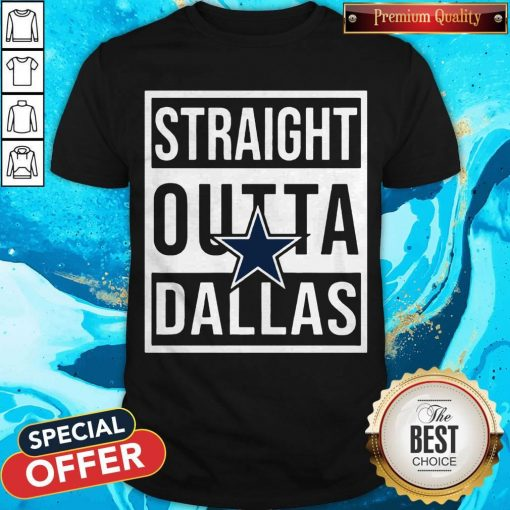 Awesome Straight Outta Dallas Shirt