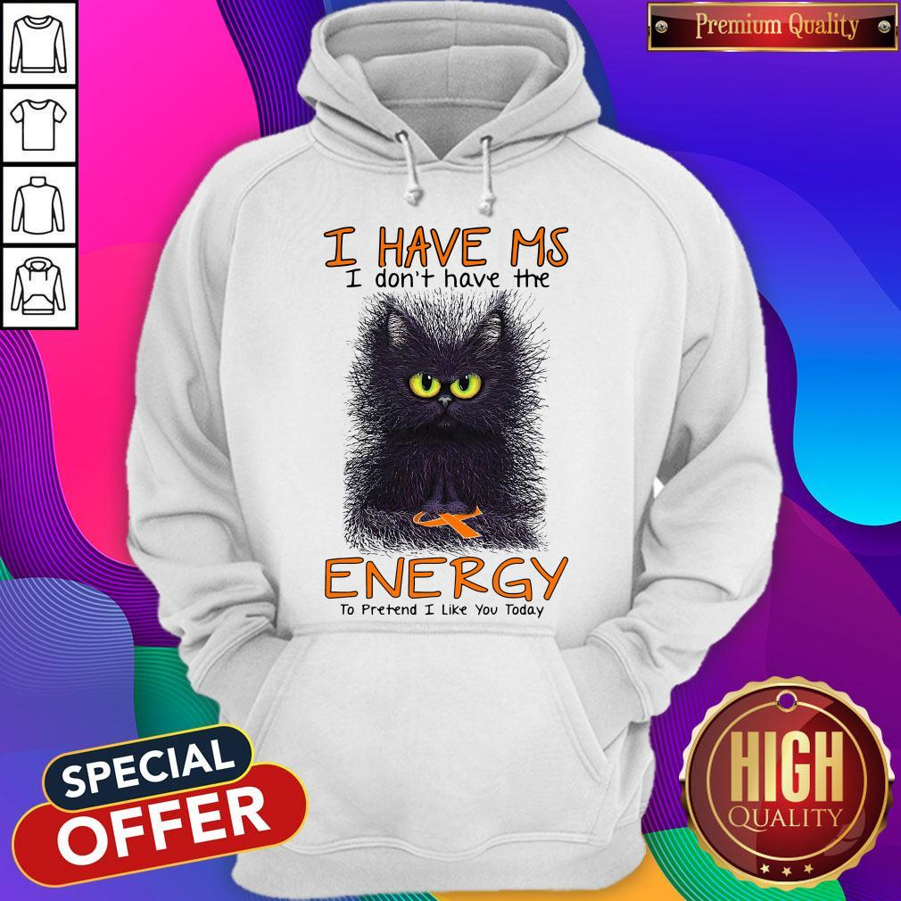 Black Cat I Have Ms I Don't Have The Energy To Pretend I Like You Today Hoodiea