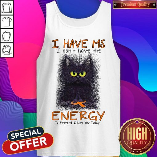 Black Cat I Have Ms I Don't Have The Energy To Pretend I Like You Today Tank Top