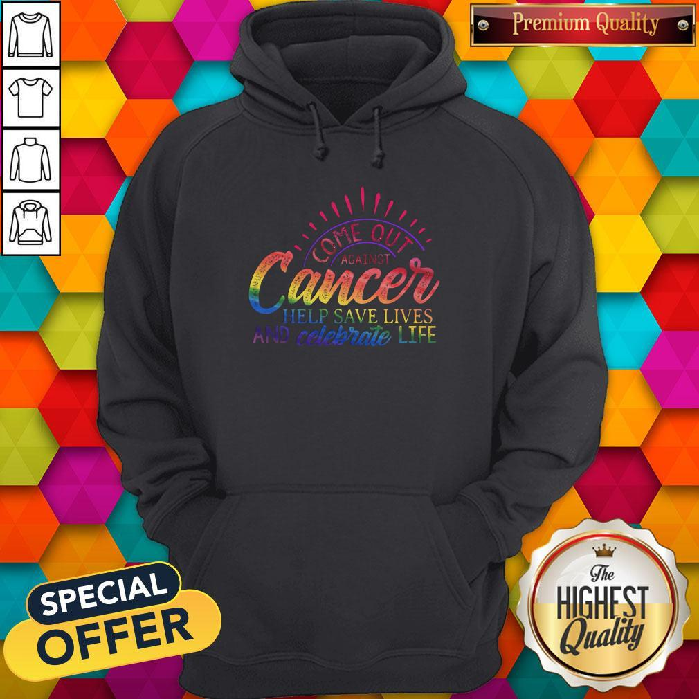 Come Out Aginst Cancer Help Save Lives And Celebrate Life LGBT Hoodiea