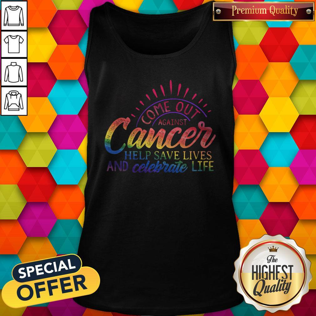 Come Out Aginst Cancer Help Save Lives And Celebrate Life LGBT Tank Top