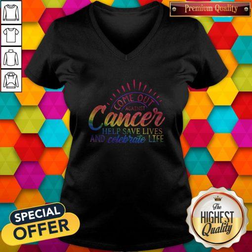 Come Out Aginst Cancer Help Save Lives And Celebrate Life LGBT V- neck