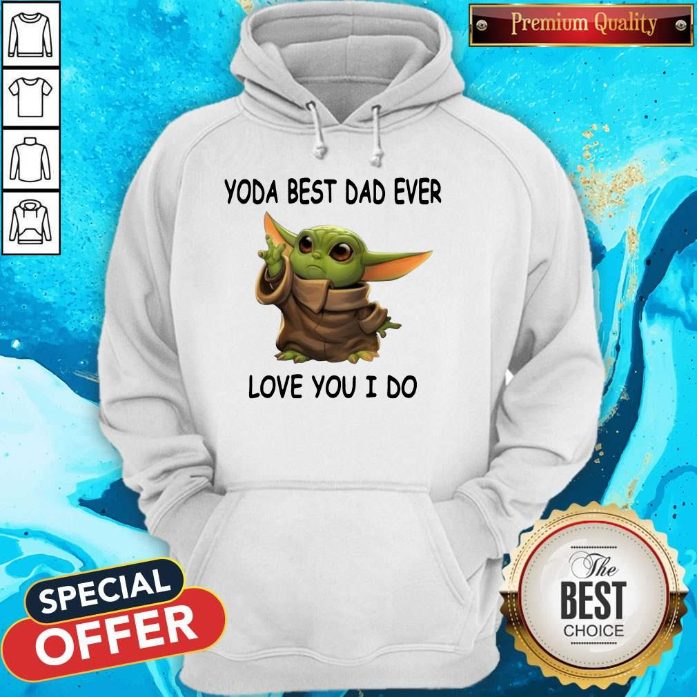 Cute Baby Yoda Best Dad Ever Love You I Do Hoodie