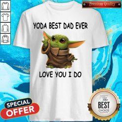 Cute Baby Yoda Best Dad Ever Love You I Do Shirt