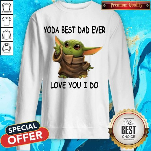Cute Baby Yoda Best Dad Ever Love You I Do Sweatshirt
