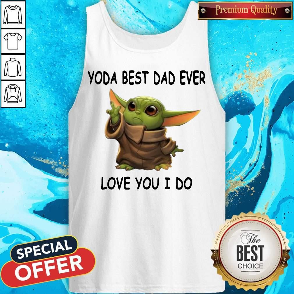 Cute Baby Yoda Best Dad Ever Love You I Do Tank Top