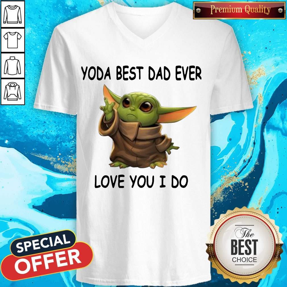 Cute Baby Yoda Best Dad Ever Love You I Do V-neck