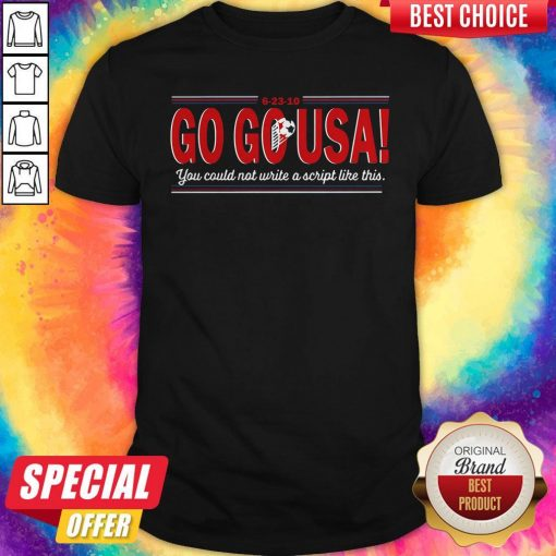 Go Go USA You Could Not Write A Script Like This Shirt