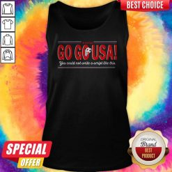 Go Go USA You Could Not Write A Script Like This Tank Top