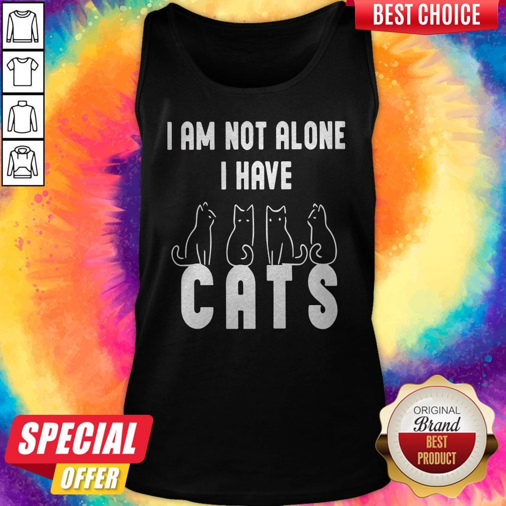 Good I Am Not Alone I Have Cats Tank Top