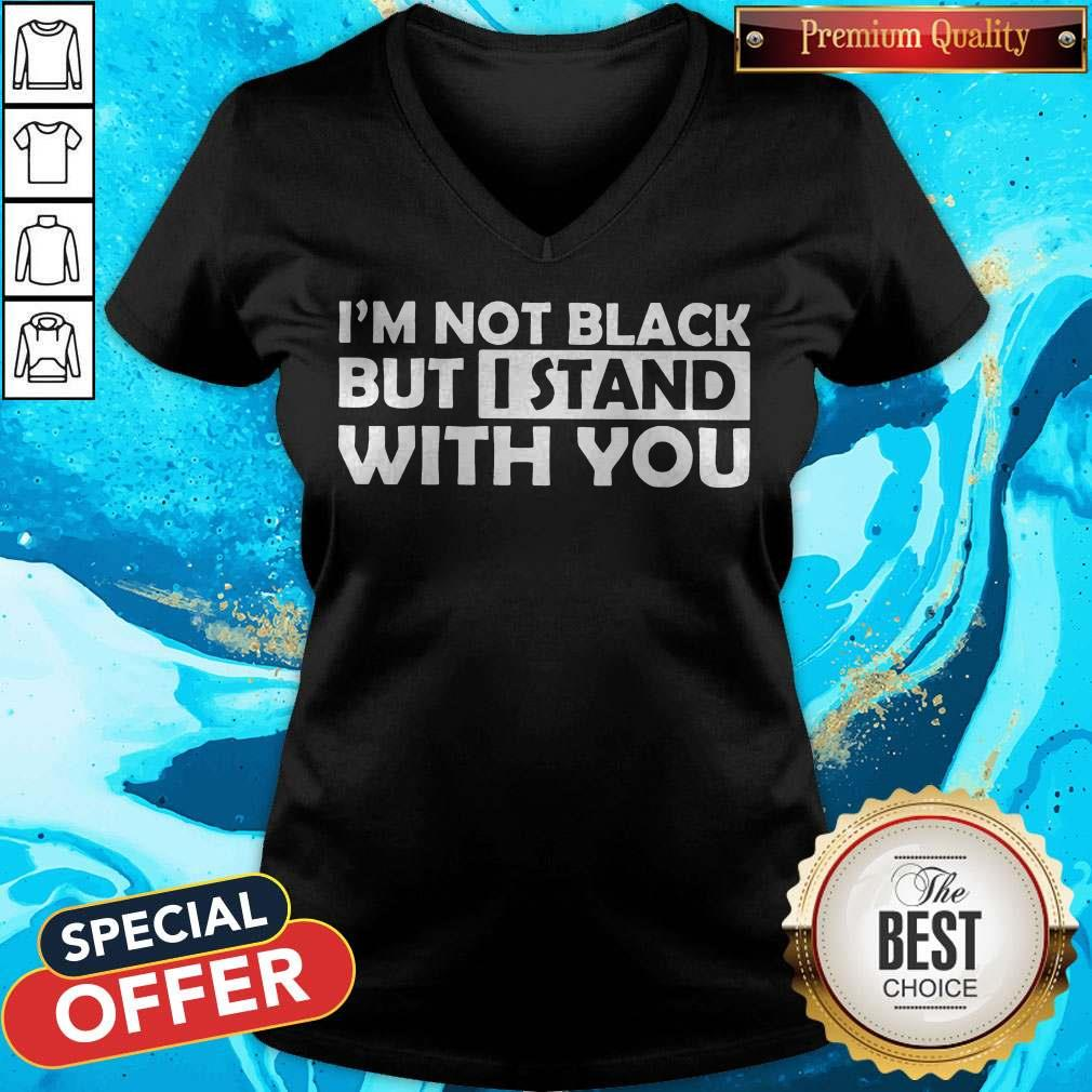 Good I'm Not Black But I Stand With You V-neck