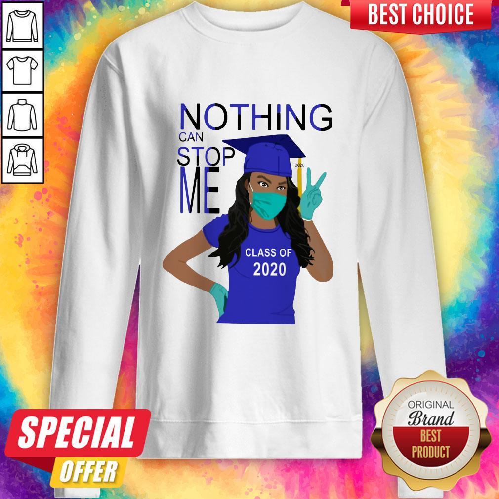 Graduation Nothing Can Stop Me Class Of 2020 Sweatshirt