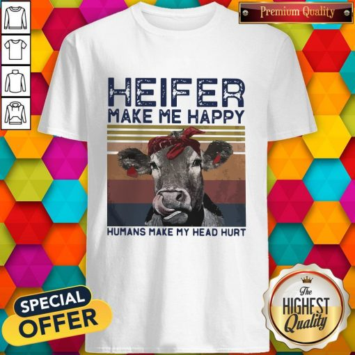 Heifer Make Me Happy Humans Make Head Hurt Cow Vintager Retro Shirt