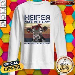 Heifer Make Me Happy Humans Make Head Hurt Cow Vintager Retro Sweatshirt