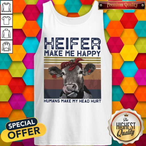 Heifer Make Me Happy Humans Make Head Hurt Cow Vintager Retro Tank Top