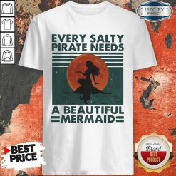 Hot Every Salty Pirate Needs A Beautiful Mermaid Vintage Shirt