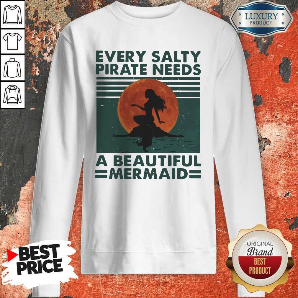Hot Every Salty Pirate Needs A Beautiful Mermaid Vintage Sweatshirt