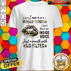 I Am A Female Vetteran I Dont Have An Inside Vuice Just A Mouth With No Filter Lips Shirt
