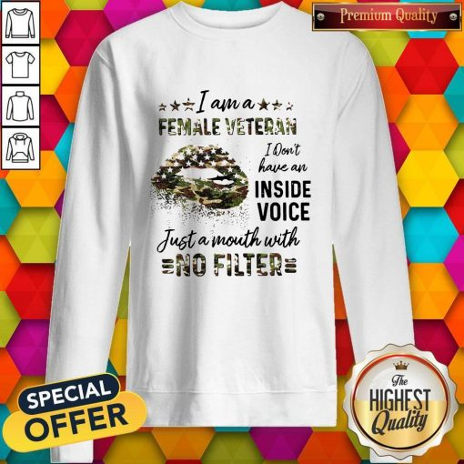 I Am A Female Vetteran I Dont Have An Inside Vuice Just A Mouth With No Filter Lips Sweatshirt