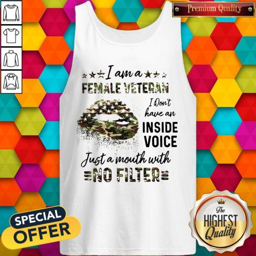 I Am A Female Vetteran I Dont Have An Inside Vuice Just A Mouth With No Filter Lips Tank Top