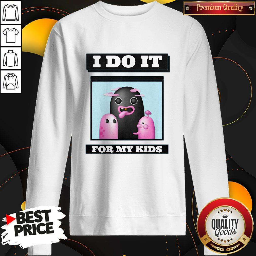 Premium I Do It For My kids Sweatshirt