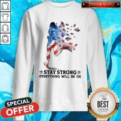 Jogging American Flag Stay Strong Everything Will Be Ok Sweatshirt