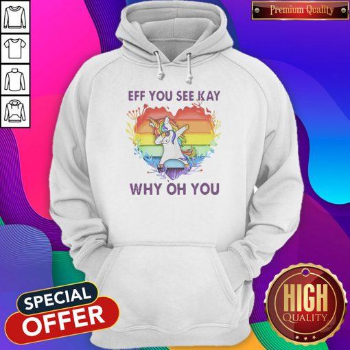 LGBT Unicorn Eff You See Kay Why Oh You Heart Hoodiea