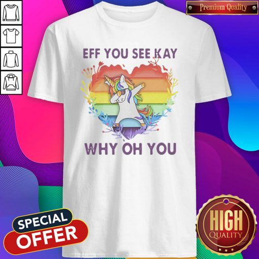 LGBT Unicorn Eff You See Kay Why Oh You Heart Shirt