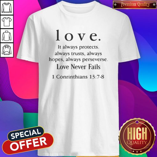 Love It Always Protects Always Trusts Always Hopes Always Perseverse Love Never Fails Conrinthians Shirt