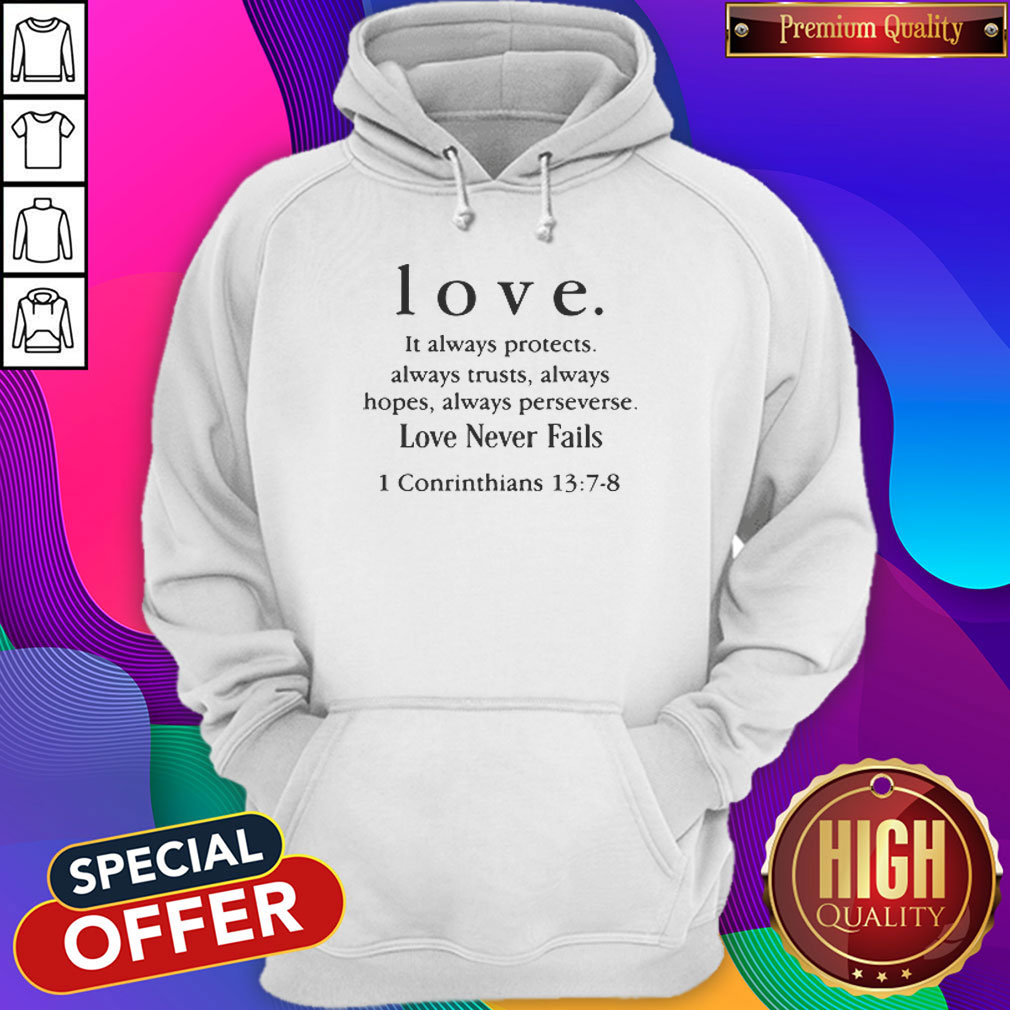 Love It Always Protects Always Trusts Always Hopes Always Perseverse Love Never Fails Conrinthians Hoodiea