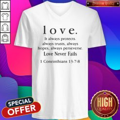 Love It Always Protects Always Trusts Always Hopes Always Perseverse Love Never Fails Conrinthians V- neck