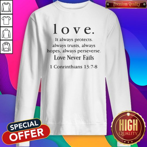 Love It Always Protects Always Trusts Always Hopes Always Perseverse Love Never Fails Conrinthians Sweatshirt