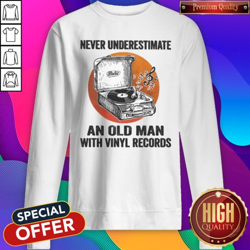 Never Underestimate An Old Man With Vinyl Records Antique Coal Disk Player Sweatshirt
