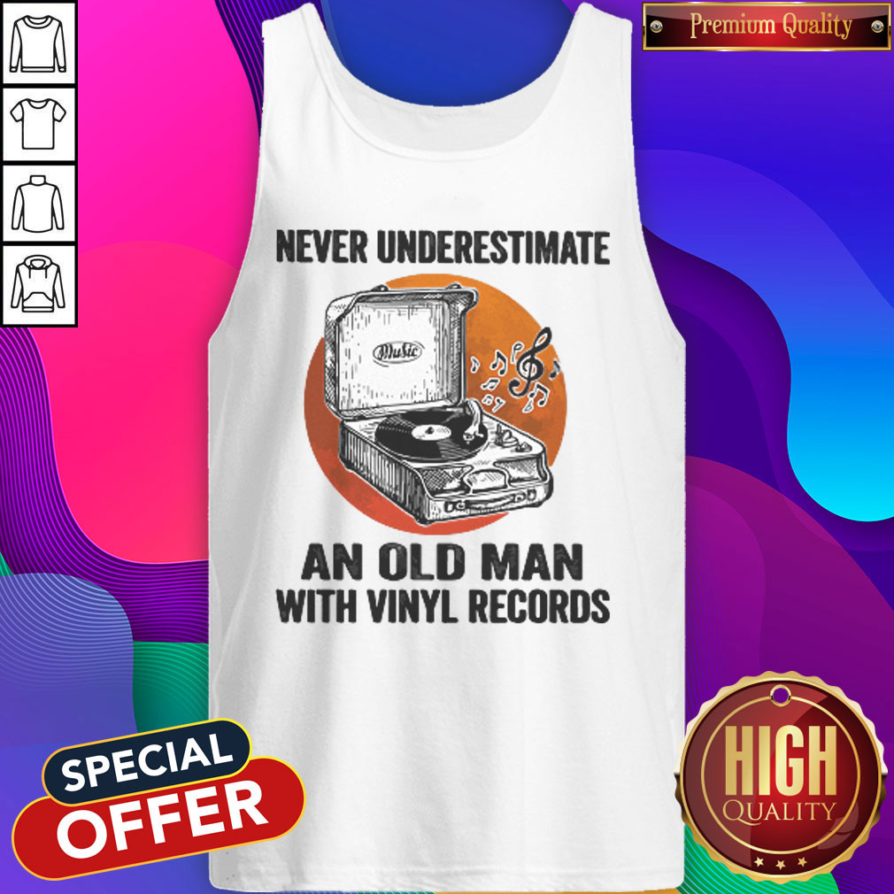 Never Underestimate An Old Man With Vinyl Records Antique Coal Disk Player Tank Top