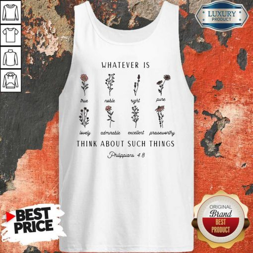 Nice Whatever Is Think About Such Things Tank Top