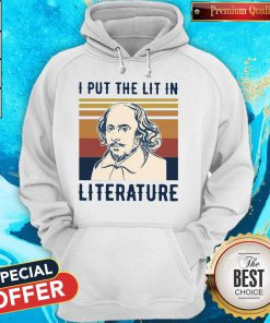 Nice William Shakespeare I Put The Lit In Literature Vintage Hoodie