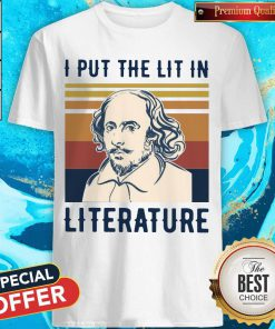 Nice William Shakespeare I Put The Lit In Literature Vintage Shirt