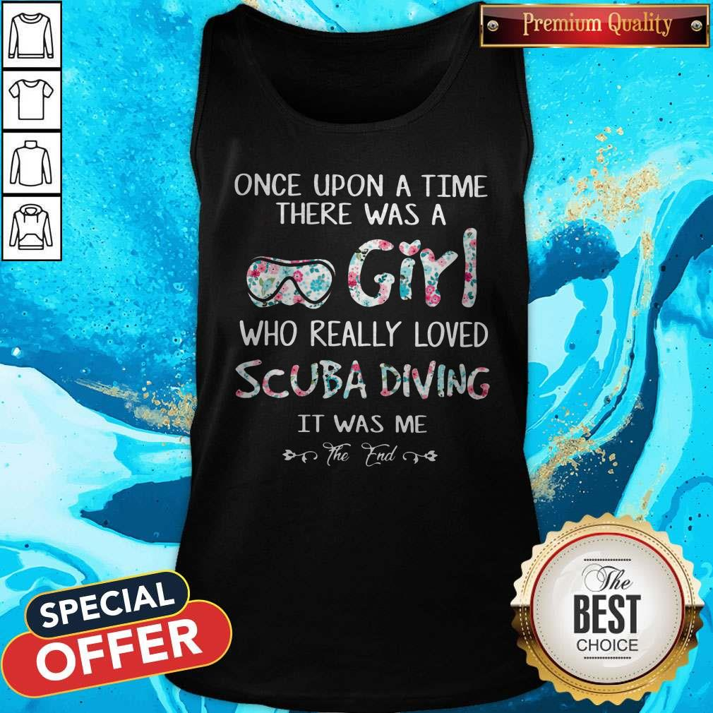 Once Upon A Time There Was A Girl Who Really Loved Scuba Diving It Was Me The End Tank Top