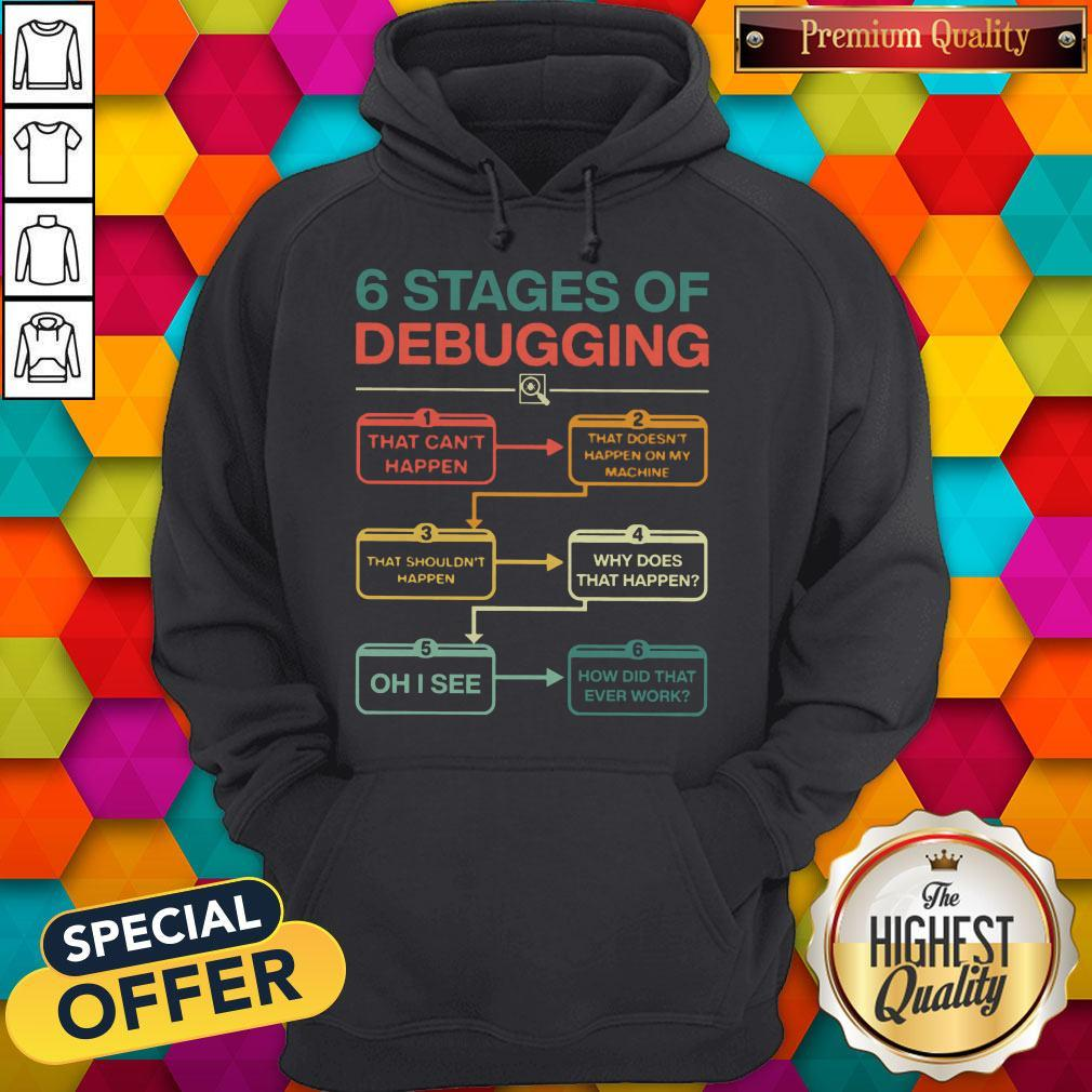 Perfect 6 Stages Of Debugging Hoodie